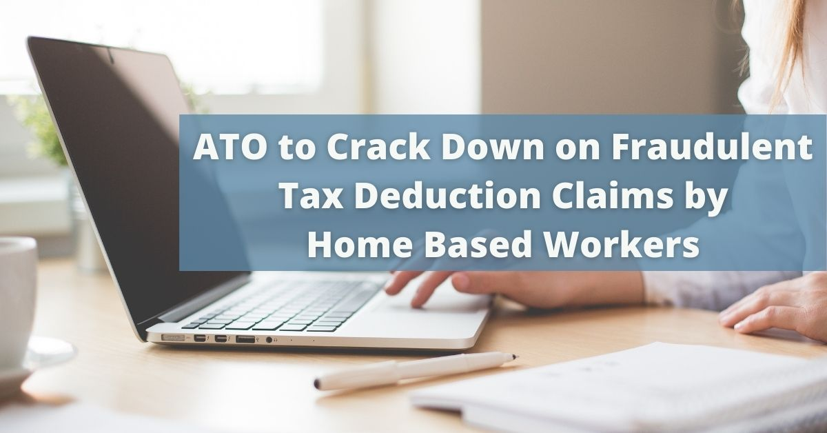 ATO to Crack Down on Fraudulent Tax Deduction Claims by Home Based Workers